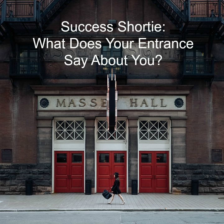 Success Shortie: What Does Your Entrance Say About You?