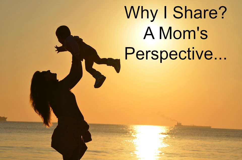 Why I Share? A Mom's Perspective…
