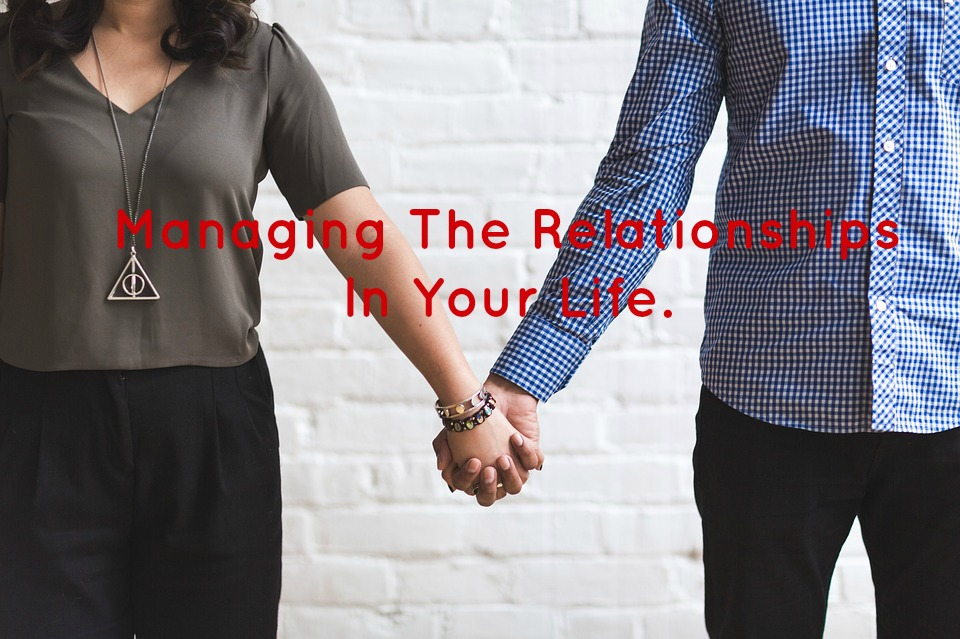 Managing The Relationships In Your Life.